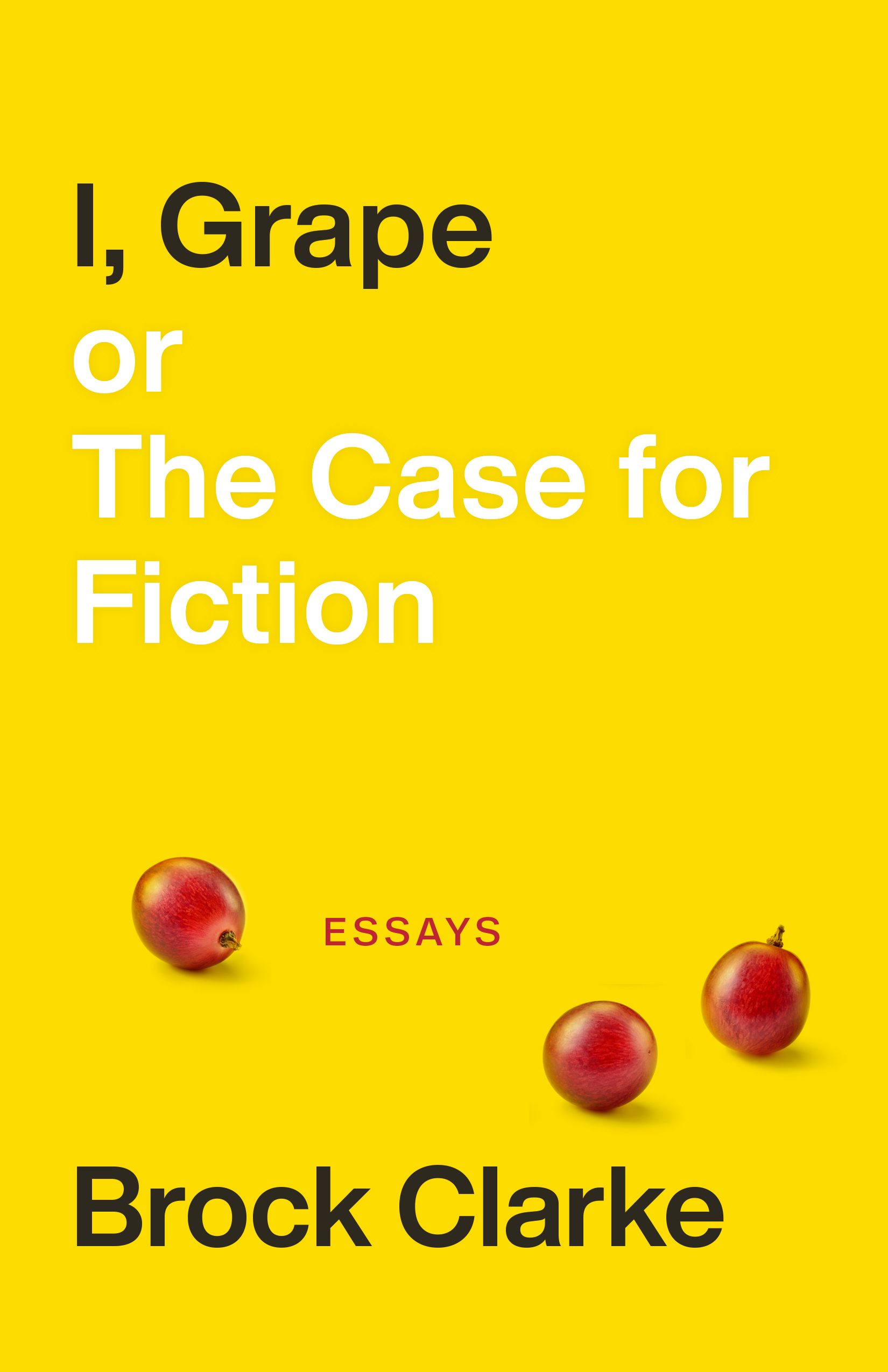 Book cover for Brock Clarke's essay collection I, Grape